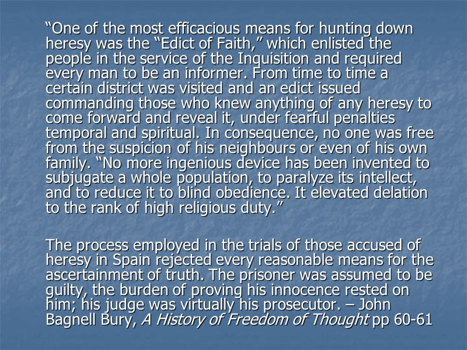 One of the most efficacious means for hunting down heresy was the Edict of Faith, which enlisted the people in the service of the Inquisition and required every man to be an informer.