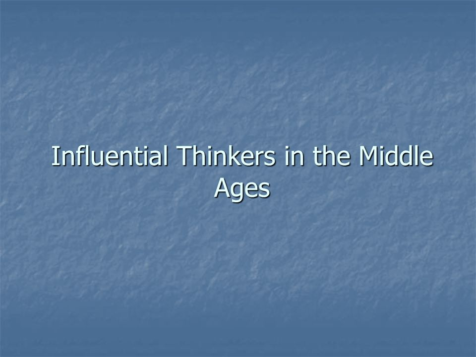 Influential Thinkers in the Middle Ages