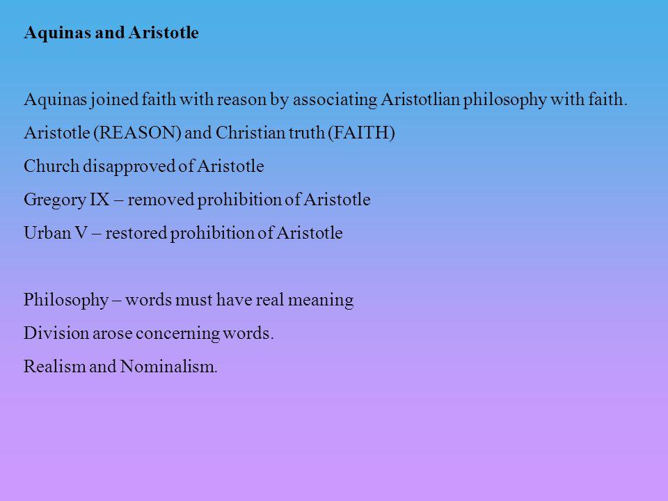 Aquinas and Aristotle Aquinas joined faith with reason by associating Aristotlian philosophy with faith. Aristotle (REASON) and Christian truth (FAITH