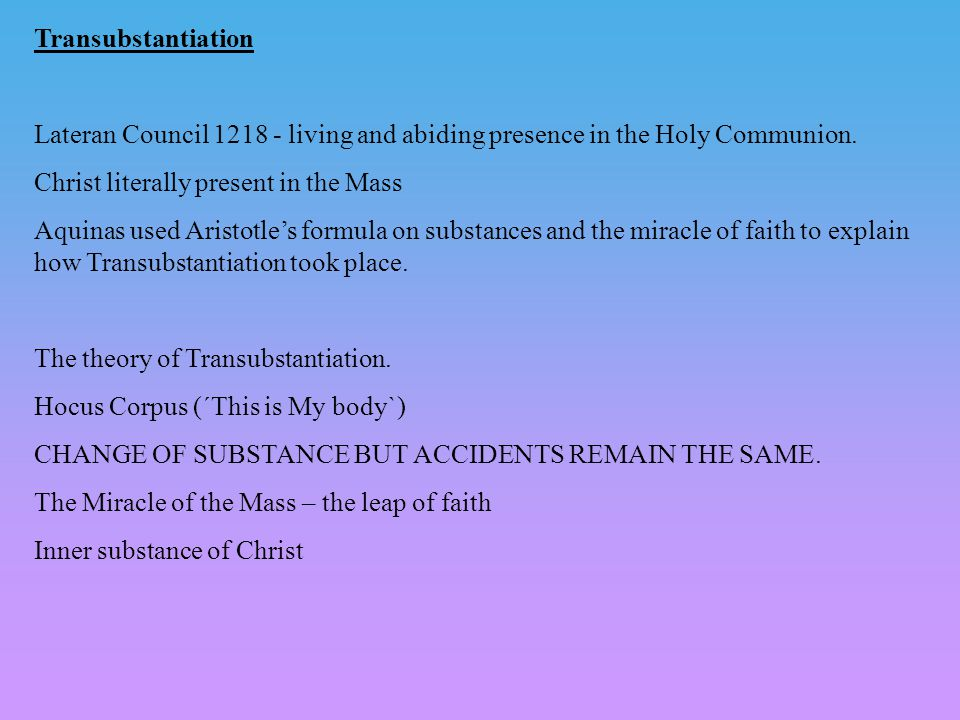 Transubstantiation Lateran Council 1218 - living and abiding presence in the Holy Communion.