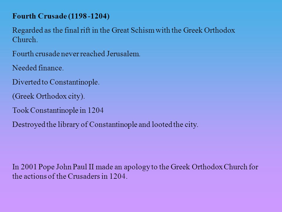 Fourth Crusade (1198 -1204) Regarded as the final rift in the Great Schism with the Greek Orthodox Church. Fourth crusade never reached Jerusalem. Nee