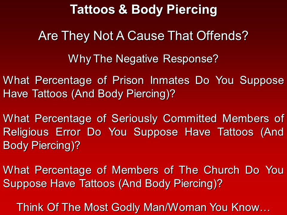 What Percentage of Prison InmatesDo You Suppose Have Tattoos (And Body Piercing).