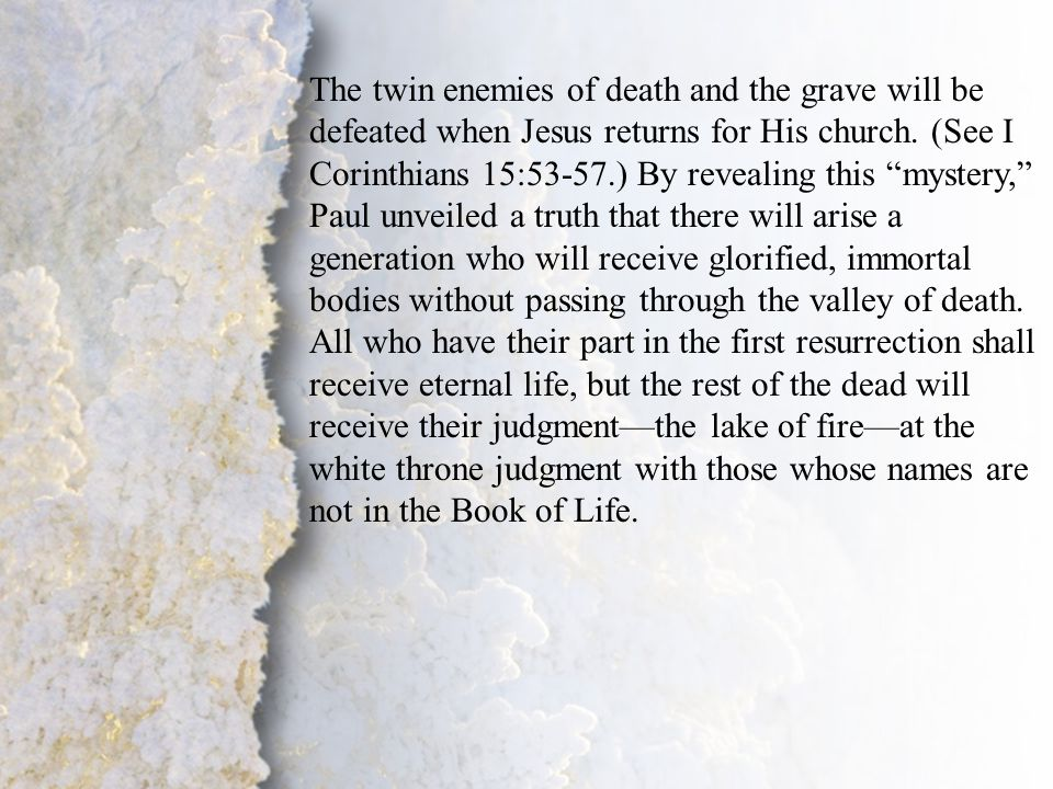 I. Coming for His Bride (A) The twin enemies of death and the grave will be defeated when Jesus returns for His church. (See I Corinthians 15:53-57.)