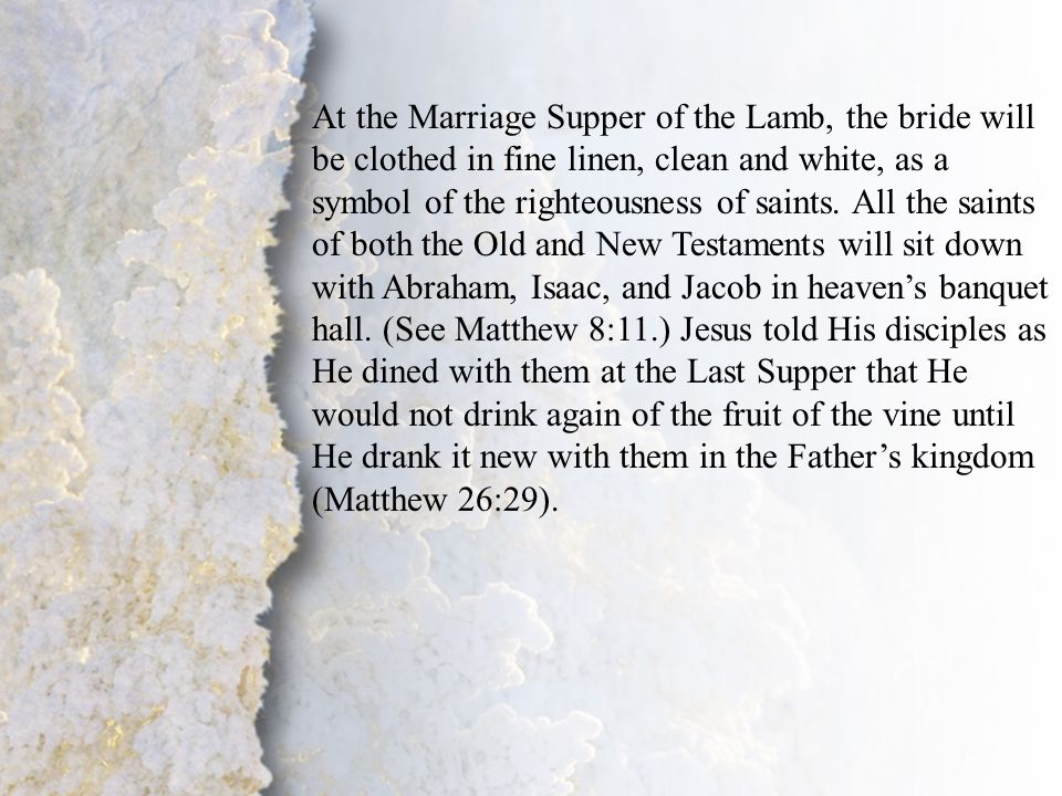 I. Coming for His Bride (C) At the Marriage Supper of the Lamb, the bride will be clothed in fine linen, clean and white, as a symbol of the righteous