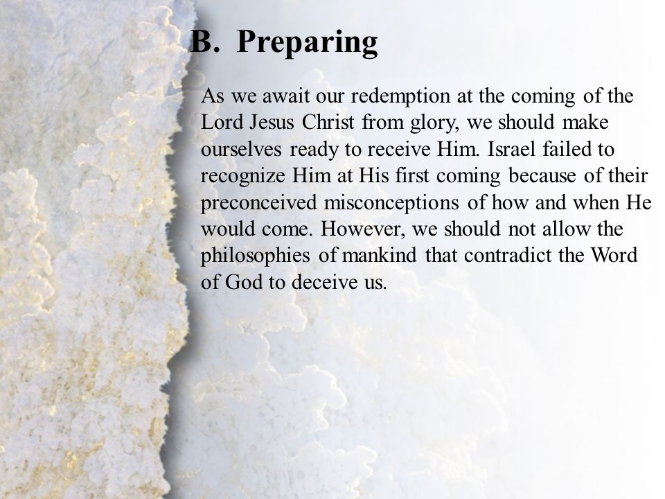 III. Waiting for His Coming (B) B.Preparing As we await our redemption at the coming of the Lord Jesus Christ from glory, we should make ourselves rea