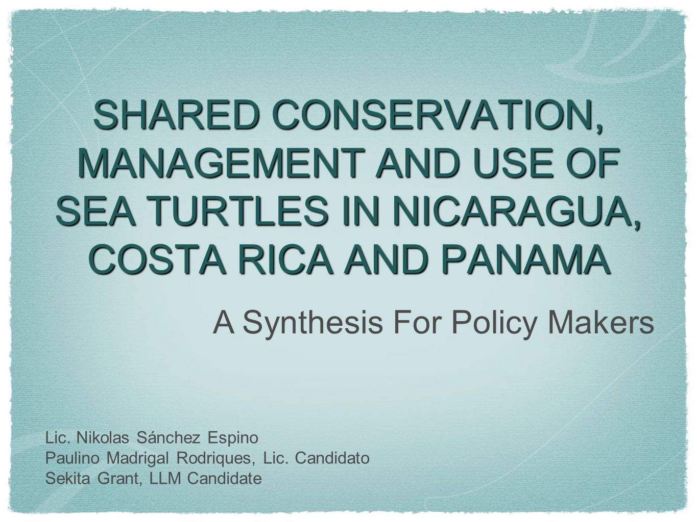 SHARED CONSERVATION, MANAGEMENT AND USE OF SEA TURTLES IN NICARAGUA, COSTA RICA AND PANAMA Lic.