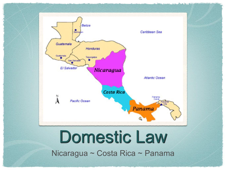 Domestic Law Nicaragua ~ Costa Rica ~ Panama