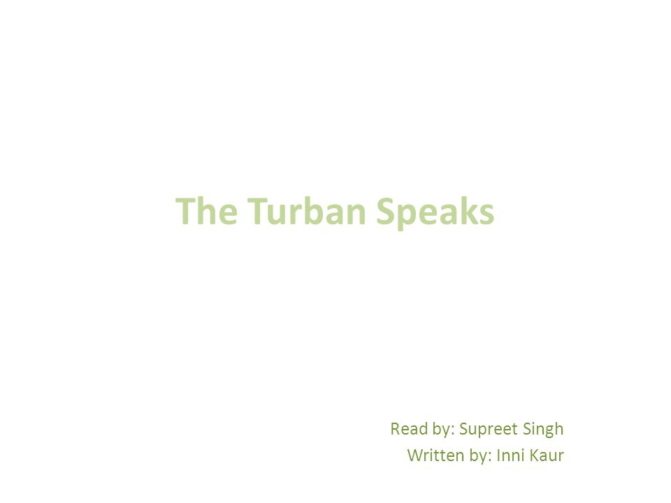 The Turban Speaks For years I've kept silent And watched the Khalsa grow I've been the head at meetings I've been the brunt of jokes.