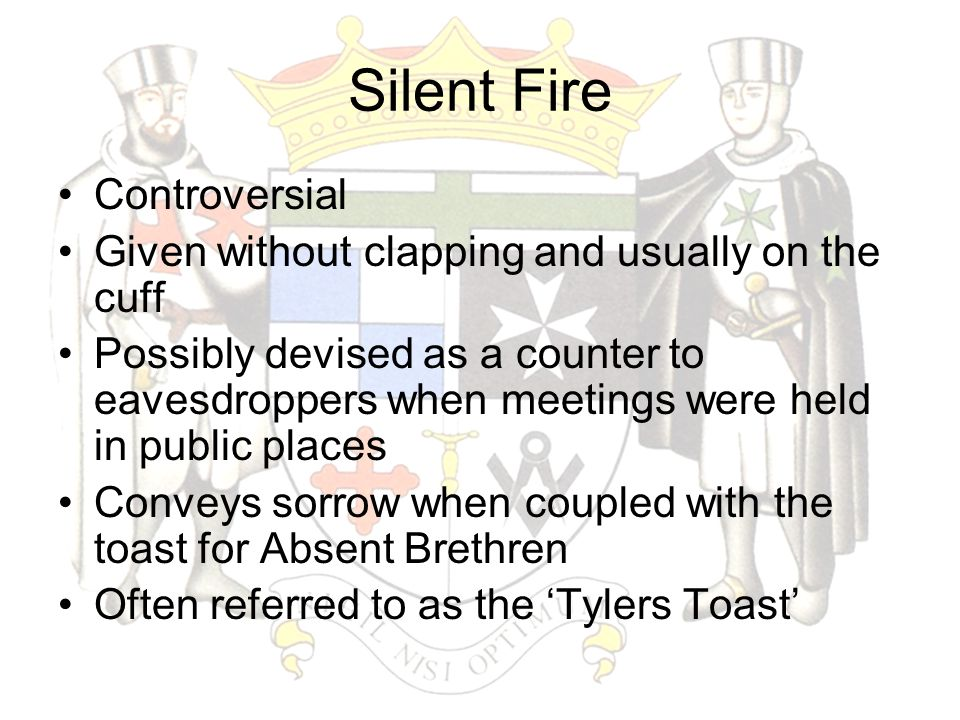 Silent Fire Controversial Given without clapping and usually on the cuff Possibly devised as a counter to eavesdroppers when meetings were held in pub