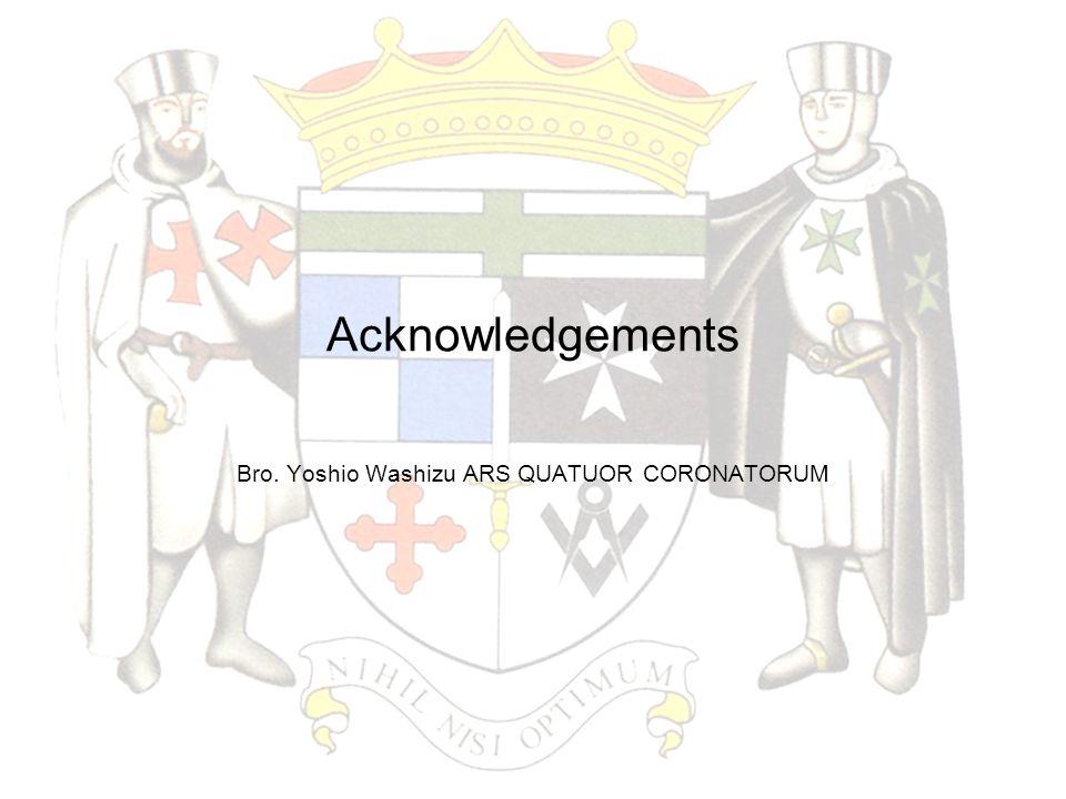 Acknowledgements Bro. Yoshio Washizu ARS QUATUOR CORONATORUM