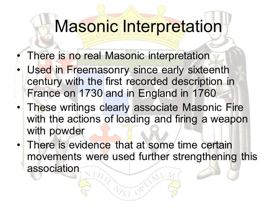 Masonic Interpretation There is no real Masonic interpretation Used in Freemasonry since early sixteenth century with the first recorded description i