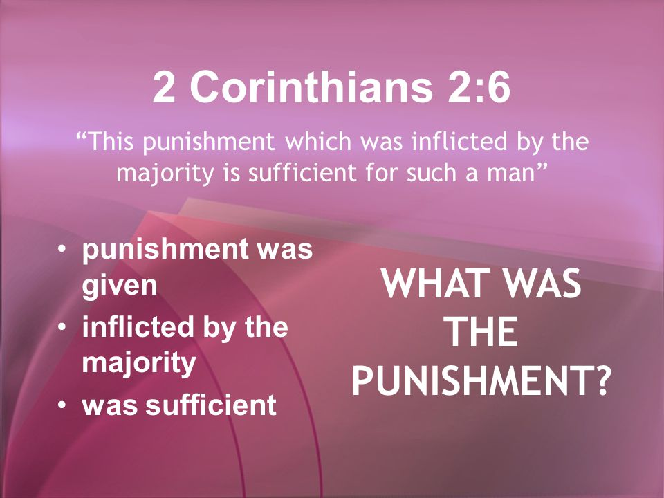2 Corinthians 2:6 punishment was given inflicted by the majority was sufficient This punishment which was inflicted by the majority is sufficient for such a man WHAT WAS THE PUNISHMENT?