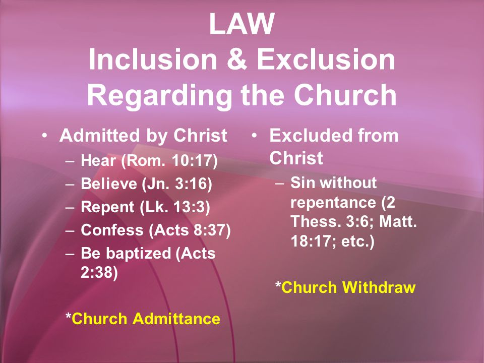 LAW Inclusion & Exclusion Regarding the Church Admitted by Christ –Hear (Rom.