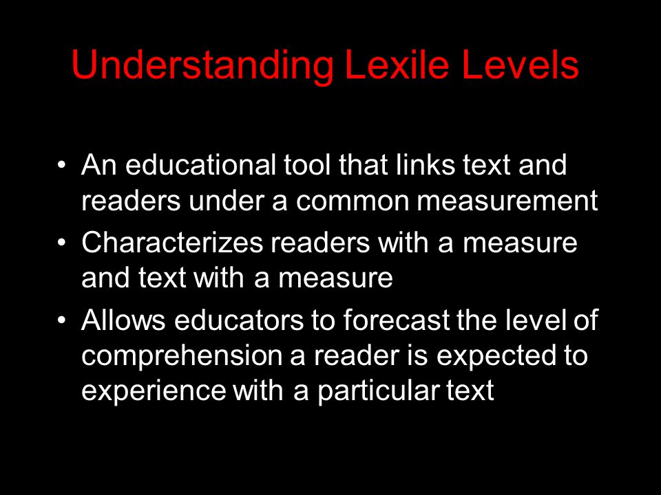 0 difference between Lexile level of book and reader = 75% comprehension -250 levels = 50% comprehension +250 levels = 90% comprehension