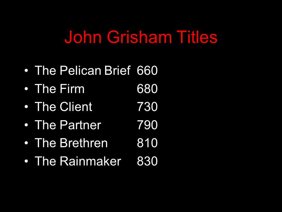 John Grisham Titles The Pelican Brief660 The Firm680 The Client730 The Partner790 The Brethren810 The Rainmaker830