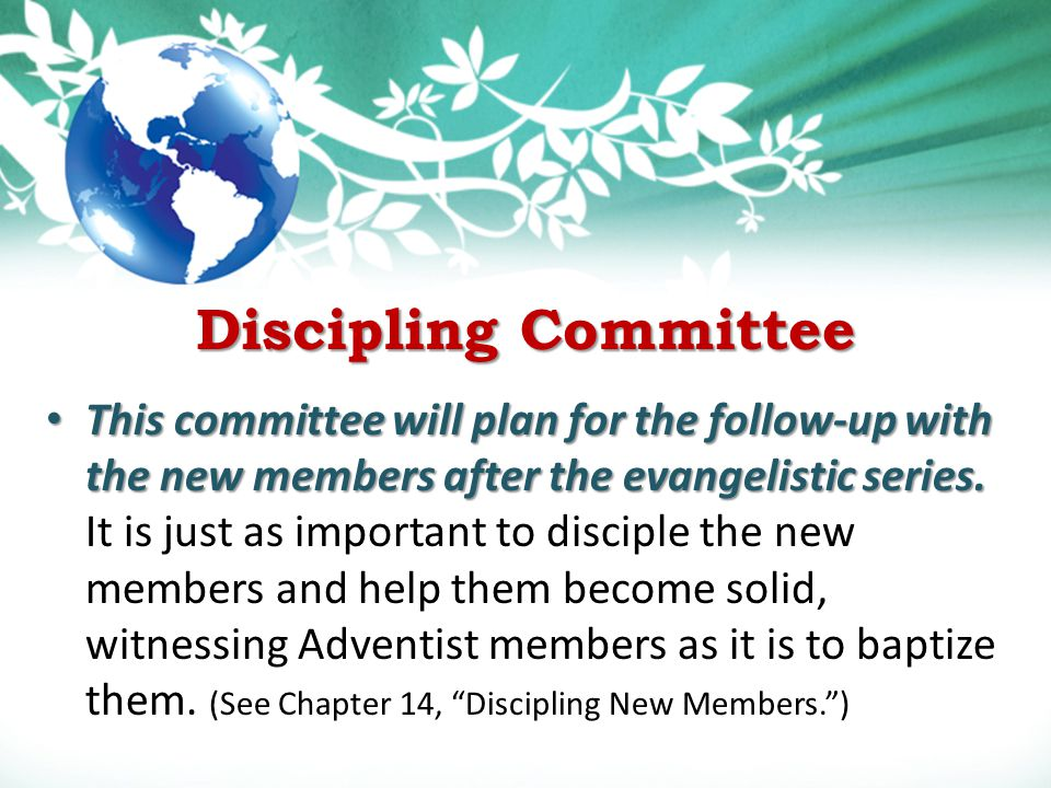 Discipling Committee This committee will plan for the follow-up with the new members after the evangelistic series.