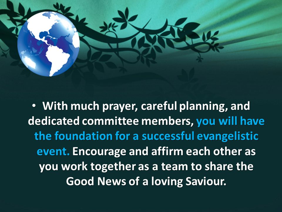With much prayer, careful planning, and dedicated committee members, you will have the foundation for a successful evangelistic event.