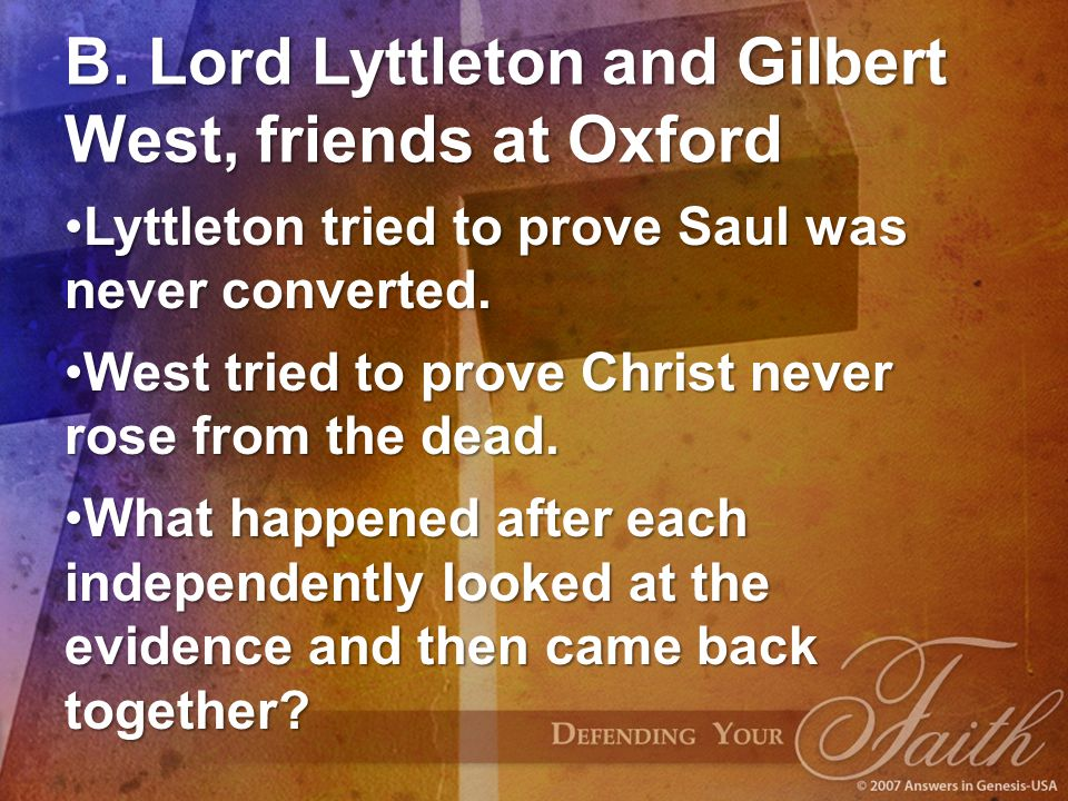 B. Lord Lyttleton and Gilbert West, friends at Oxford Lyttleton tried to prove Saul was never converted.Lyttleton tried to prove Saul was never conver