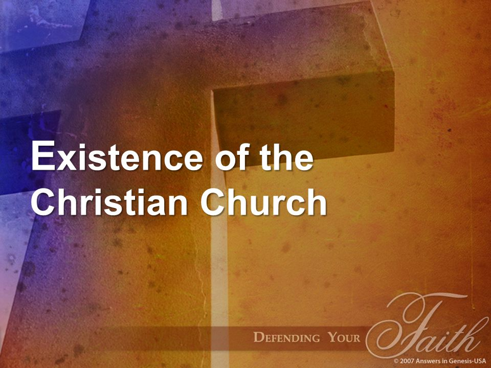 E xistence of the Christian Church