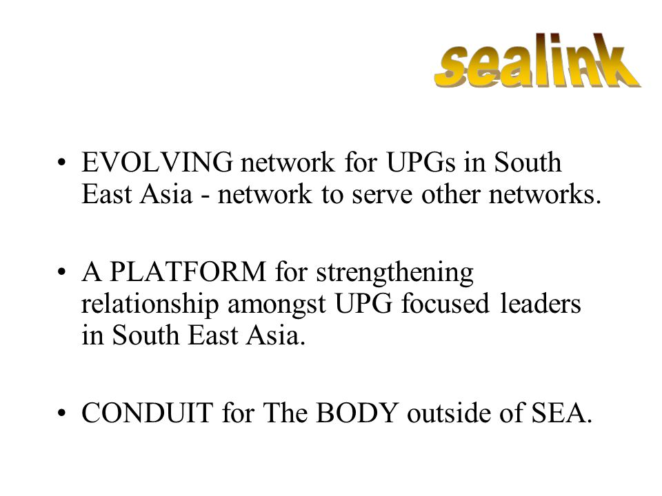 EVOLVING network for UPGs in South East Asia - network to serve other networks.