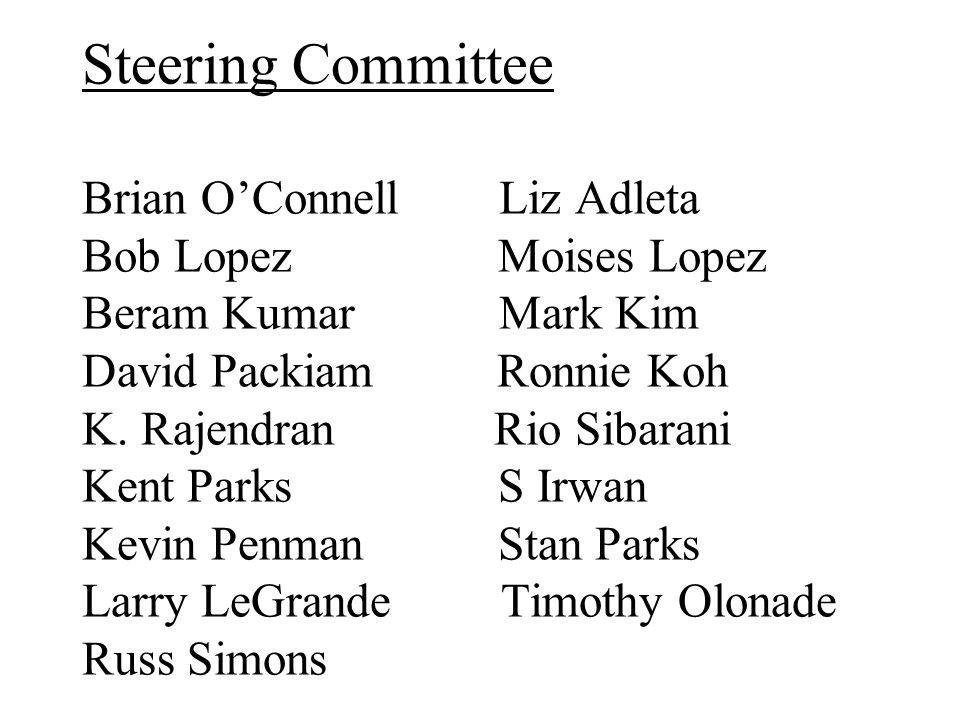 Steering Committee Brian O'Connell Liz Adleta Bob Lopez Moises Lopez Beram Kumar Mark Kim David Packiam Ronnie Koh K.