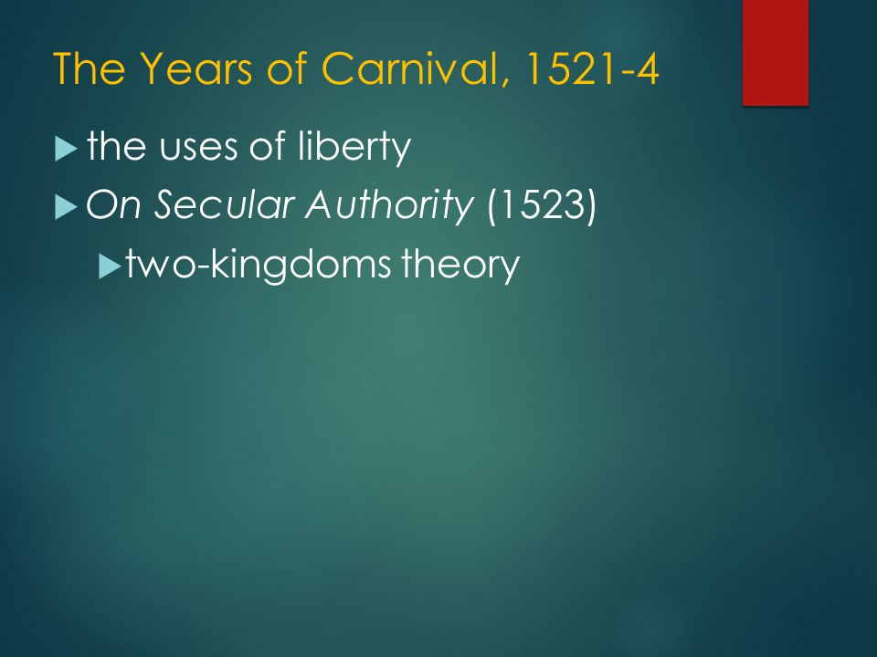 The Years of Carnival, 1521-4  the uses of liberty  On Secular Authority (1523)  two-kingdoms theory