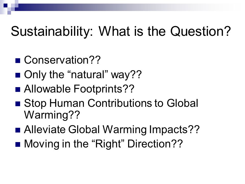 Sustainability: What is the Question. Conservation?.