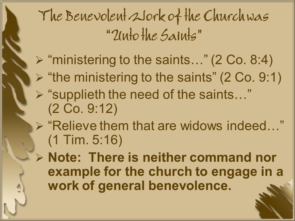 The Benevolent Work of the Church was Unto the Saints  ministering to the saints… (2 Co.
