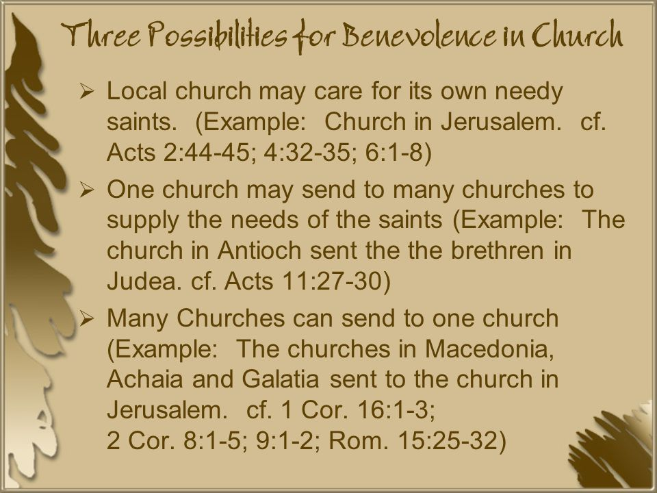 Three Possibilities for Benevolence in Church  Local church may care for its own needy saints.