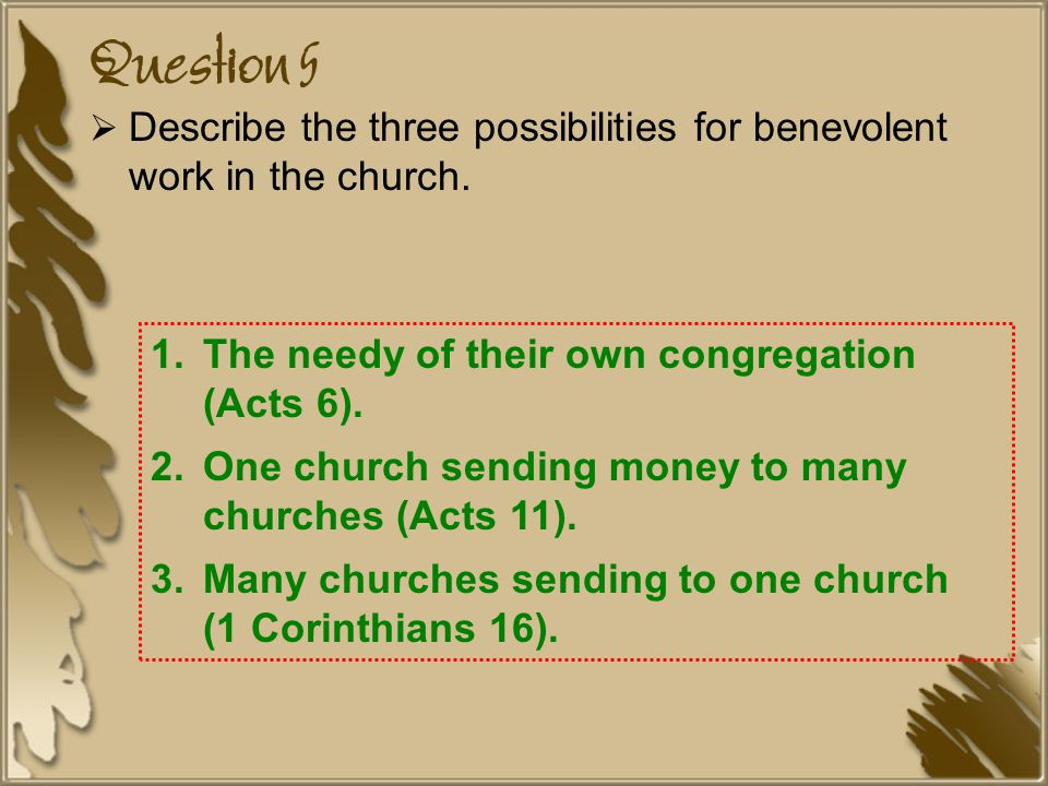 Question 5  Describe the three possibilities for benevolent work in the church.