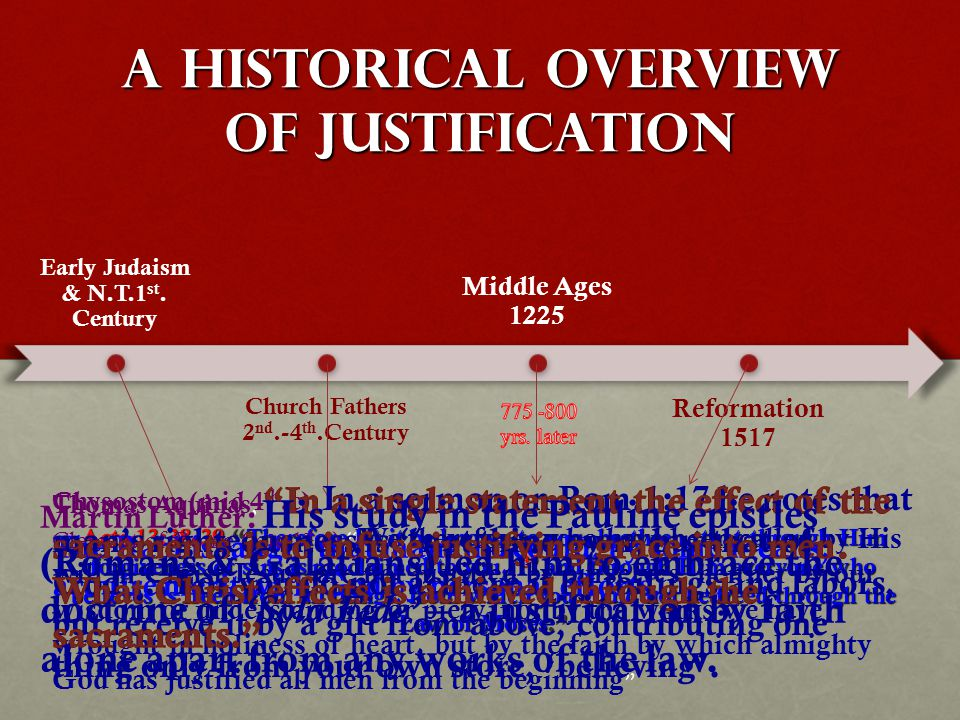 A Historical overview of justification Acts 13:38-39 Therefore let it be known to you, brethren, that through Him forgiveness of sins is proclaimed to you, 39 and through Him everyone who believes is freed from all things, from which you could not be freed through the Law of Moses. Early Judaism & N.T.1 st.