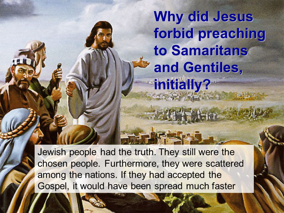 Why did Jesus forbid preaching to Samaritans and Gentiles, initially.
