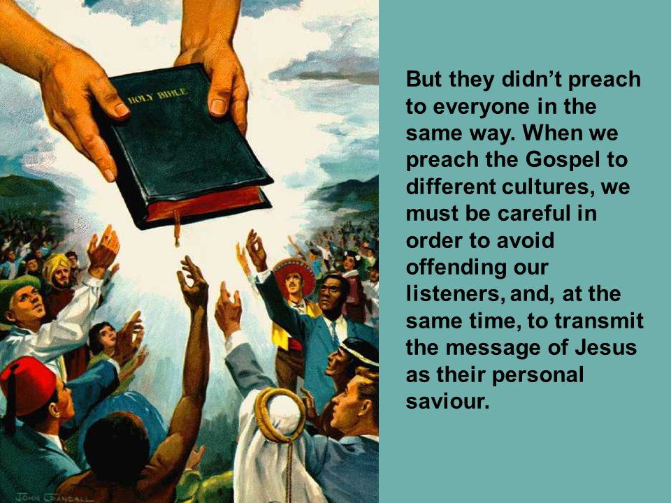 But they didn't preach to everyone in the same way.