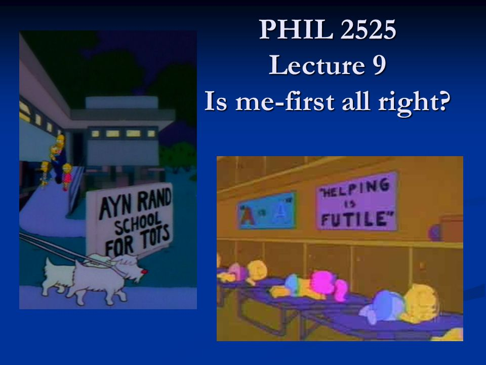 PHIL 2525 Lecture 9 Is me-first all right PHIL 2525 Lecture 9 Is me-first all right