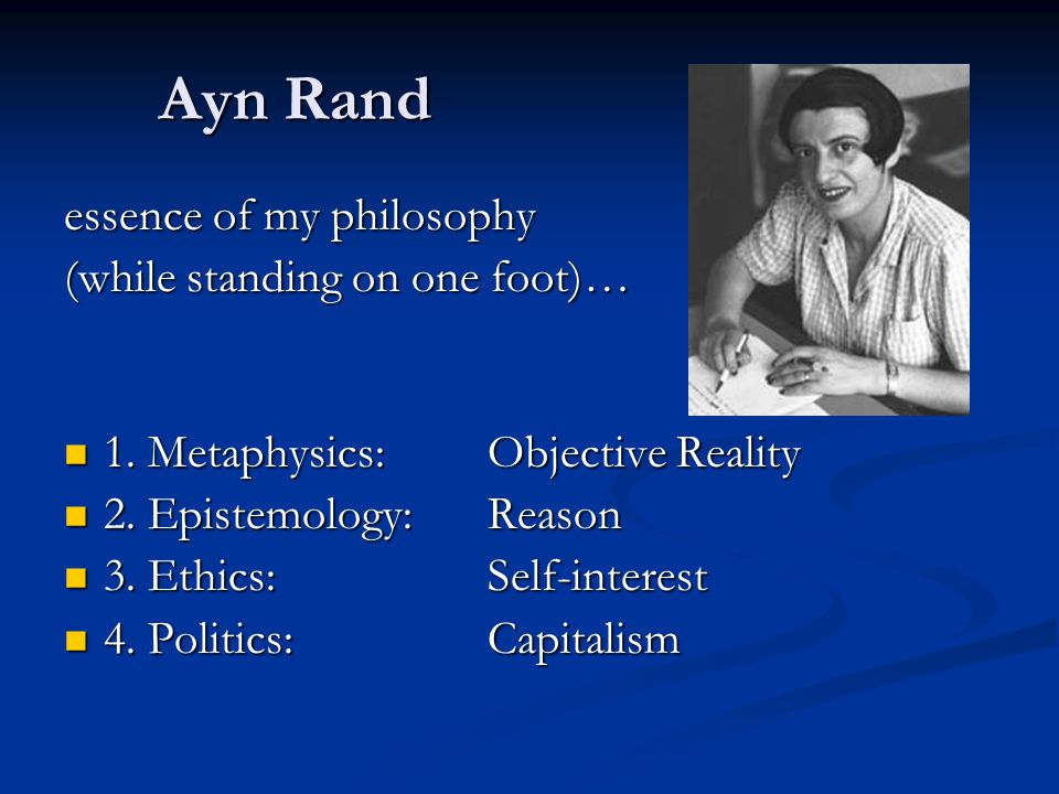 Ayn Rand essence of my philosophy (while standing on one foot)… 1.
