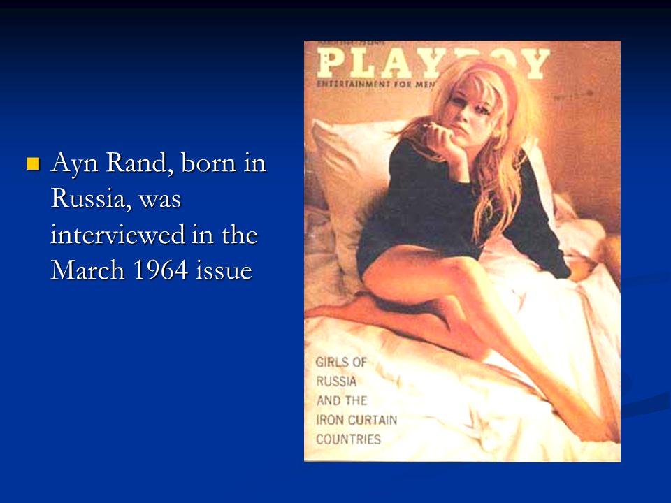 Ayn Rand, born in Russia, was interviewed in the March 1964 issue Ayn Rand, born in Russia, was interviewed in the March 1964 issue