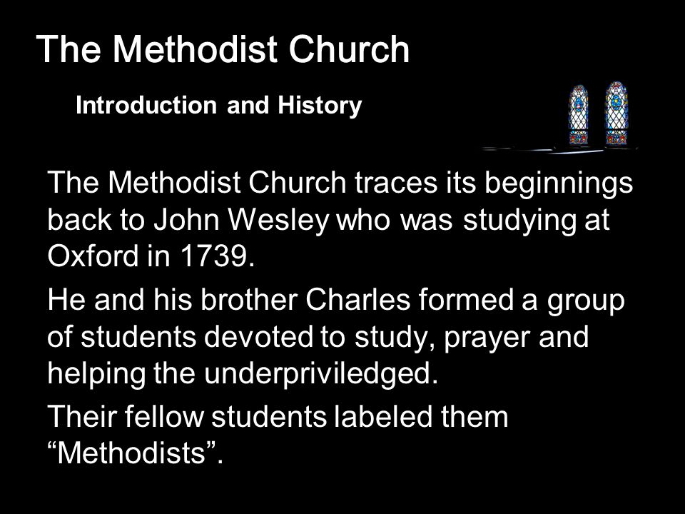 The Methodist Church traces its beginnings back to John Wesley who was studying at Oxford in 1739.