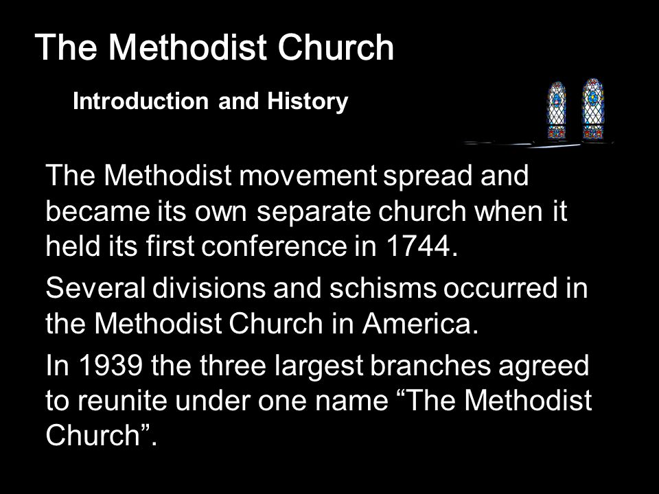 The Methodist Church The Methodist movement spread and became its own separate church when it held its first conference in 1744.