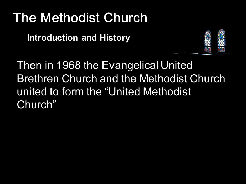 The Methodist Church Then in 1968 the Evangelical United Brethren Church and the Methodist Church united to form the United Methodist Church Introduction and History