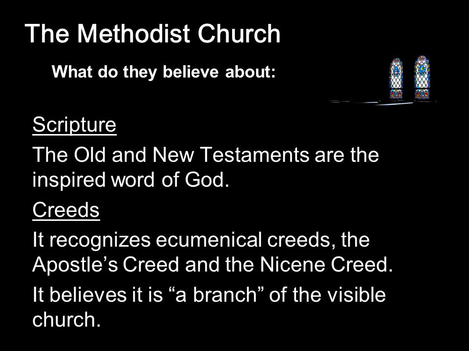 The Methodist Church Scripture The Old and New Testaments are the inspired word of God.