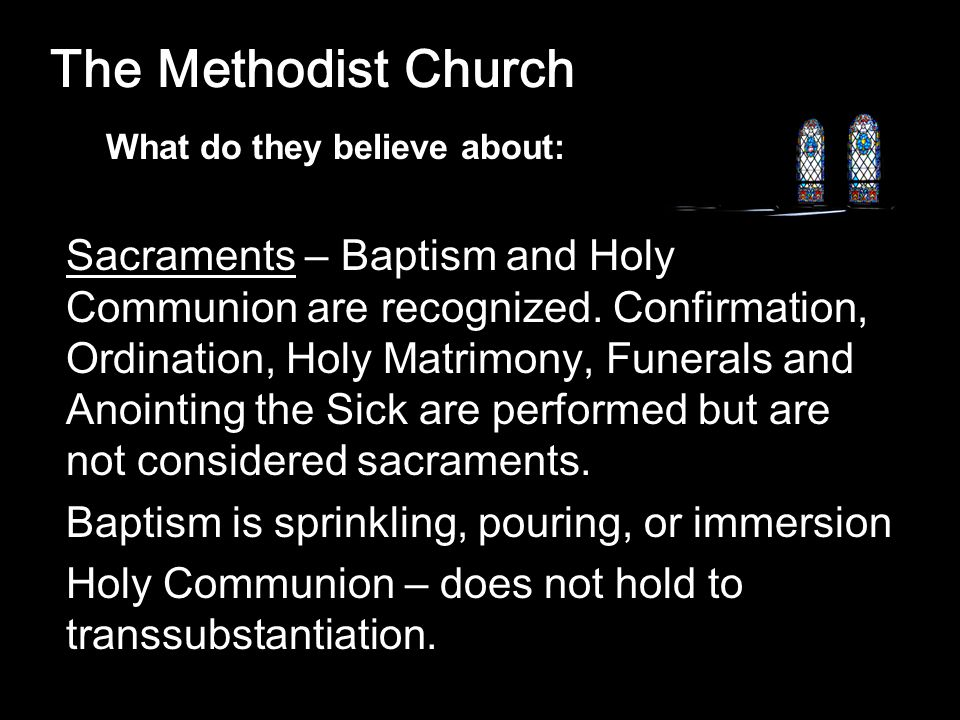 The Methodist Church Sacraments – Baptism and Holy Communion are recognized.