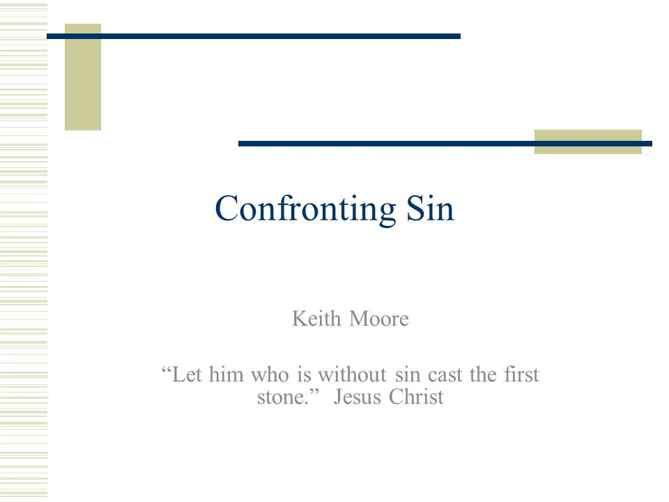 """Confronting Sin Keith Moore """"Let him who is without sin cast the first stone."""" Jesus Christ"""