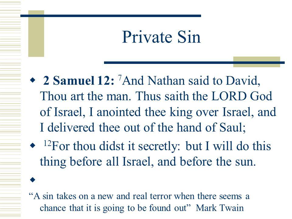 Private Sin  2 Samuel 12: 7 And Nathan said to David, Thou art the man.