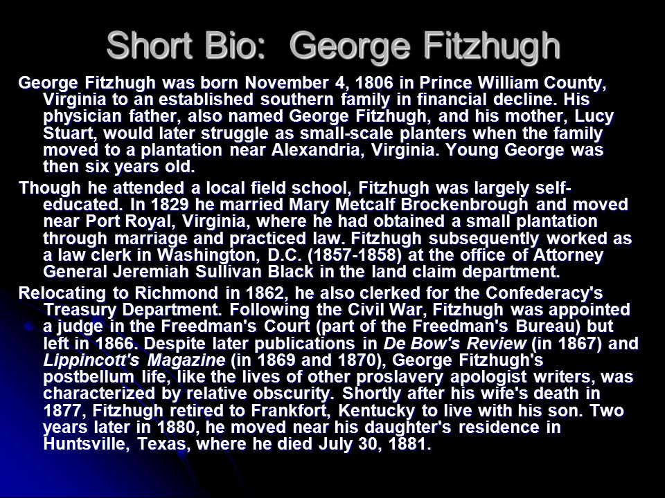 Short Bio: George Fitzhugh George Fitzhugh was born November 4, 1806 in Prince William County, Virginia to an established southern family in financial