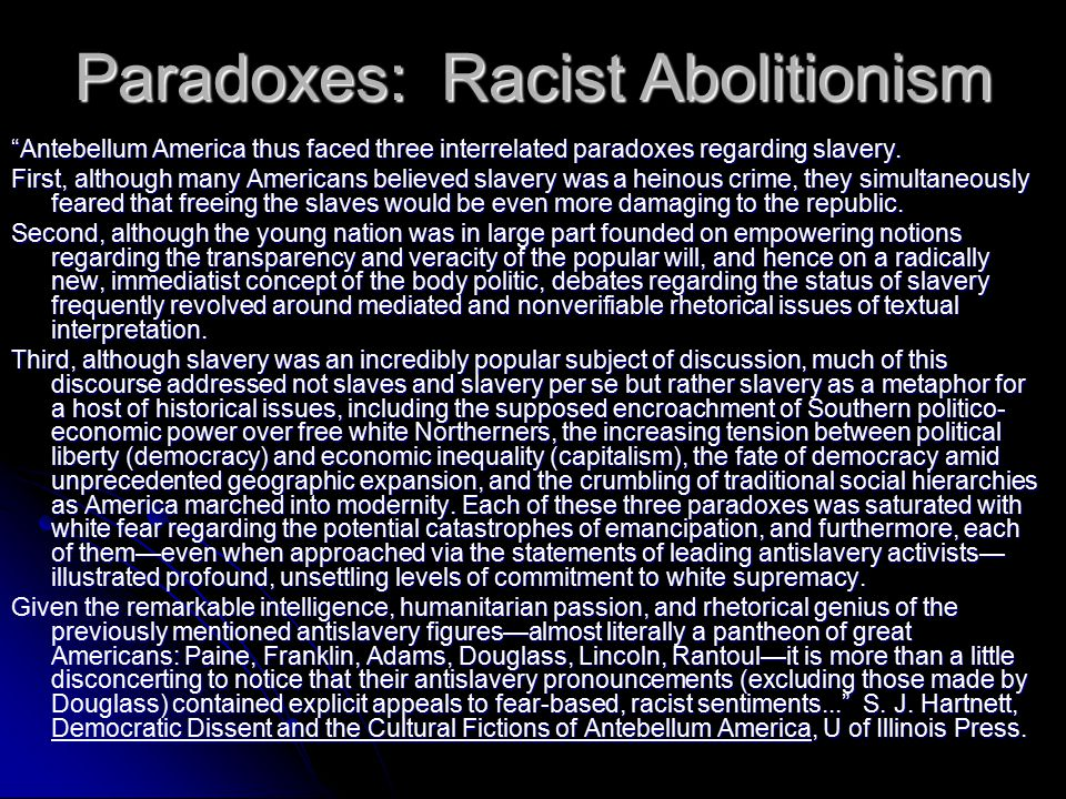 "Paradoxes: Racist Abolitionism ""Antebellum America thus faced three interrelated paradoxes regarding slavery. First, although many Americans believed"