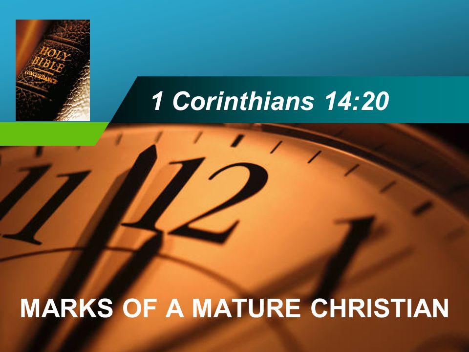 Company LOGO 1 Corinthians 14:20 MARKS OF A MATURE CHRISTIAN