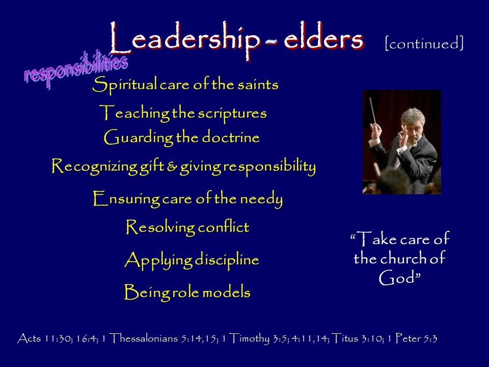 Acts 11:30; 16:4; 1 Thessalonians 5:14,15; 1 Timothy 3:5; 4:11,14; Titus 3:10; 1 Peter 5:3 Spiritual care of the saints [continued] Teaching the scrip