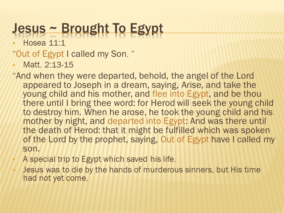  Hosea 11:1 Out of Egypt I called my Son.  Matt.