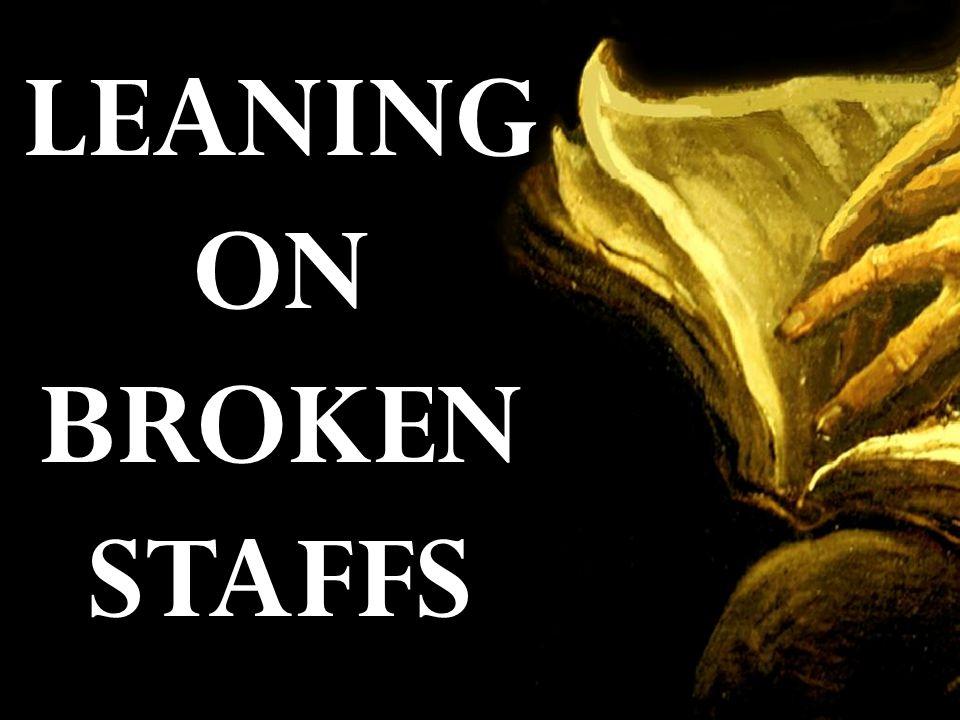 LEANING ON BROKEN STAFFS