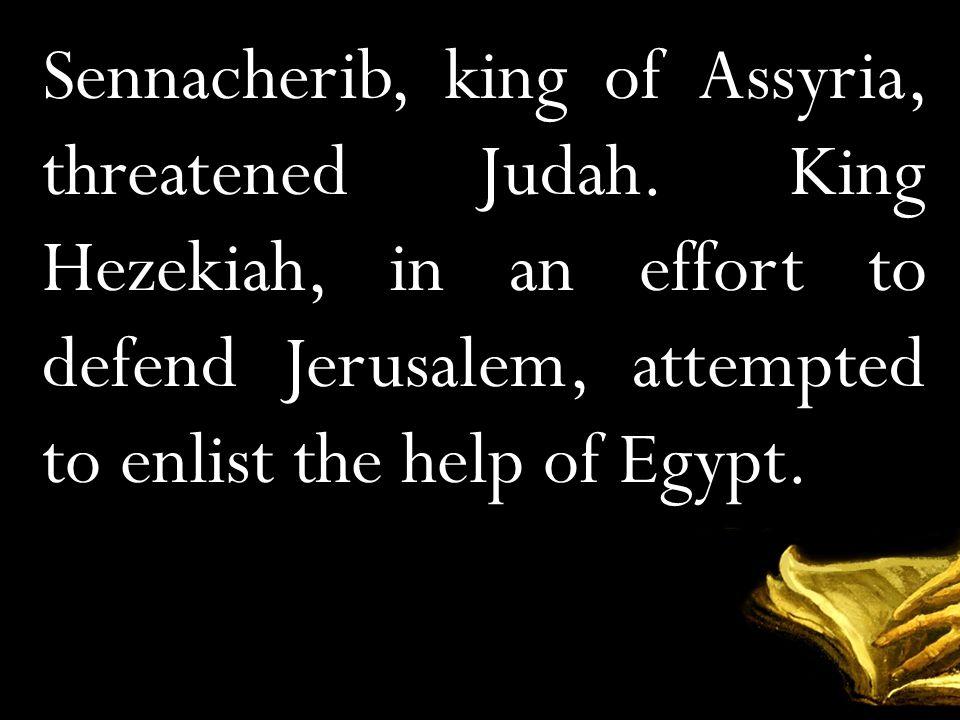 Sennacherib, king of Assyria, threatened Judah.